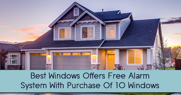 Best Windows Offers Free Alarm System With Purchase Of 10 Windows